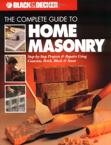 Complete Guide to Home Masonry Step-by-Step Projects and Repairs Using Concrete, Brick, Block and Stone  2000 9780865735927 Front Cover