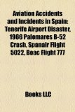 Aviation Accidents and Incidents in Spain Tenerife Airport Disaster, 1966 Palomares B-52 Crash, Spanair Flight 5022, Boac Flight 777 N/A edition cover