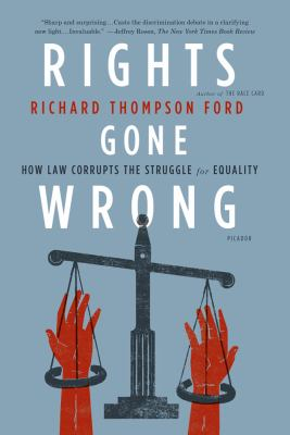 Rights Gone Wrong How Law Corrupts the Struggle for Equality N/A edition cover