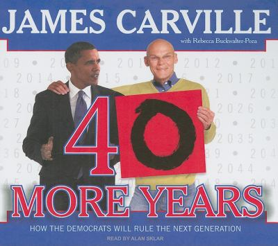 40 More Years: How the Democrats Will Rule the Next Generation: Library Edition  2009 edition cover