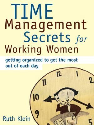 Time Management Secrets for Working Women Getting Organized to Get the Most Out of Each Day  2005 9781402205927 Front Cover