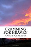 Cramming for Heaven A True Story of Casting Out Demons N/A 9781490510927 Front Cover