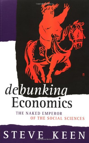 Debunking Economics The Naked Emperor of the Social Sciences  2001 edition cover