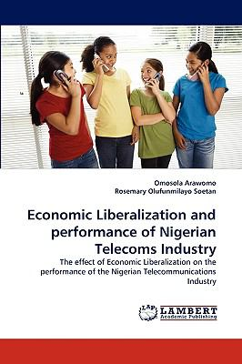 Economic Liberalization and Performance of Nigerian Telecoms Industry N/A 9783838354927 Front Cover