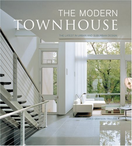 Modern Townhouse The Latest in Urban and Suburban Designs  2006 9780061138928 Front Cover