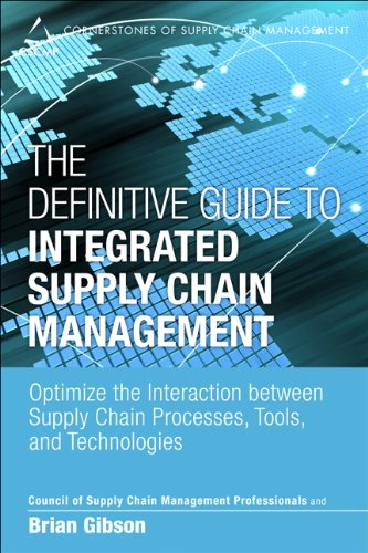 Definitive Guide to Integrated Supply Chain Management Optimize the Interaction Between Supply Chain Processes, Tools, and Technologies  2014 9780133453928 Front Cover