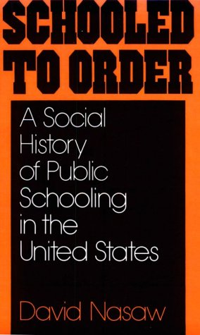 Schooled to Order A Social History of Public Schooling in the United States N/A 9780195028928 Front Cover