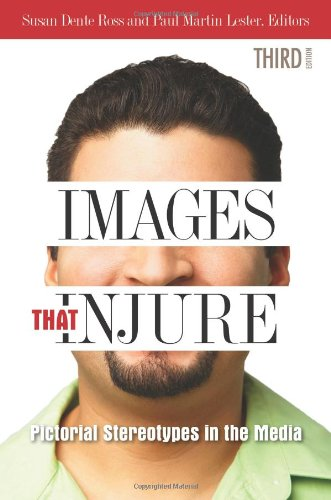 Images That Injure Pictorial Stereotypes in the Media 3rd 2011 (Revised) 9780313378928 Front Cover