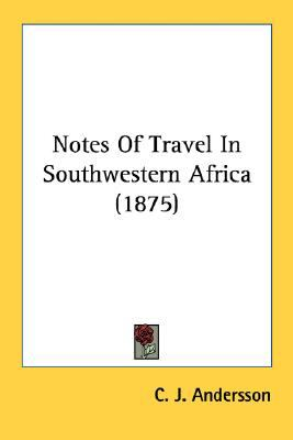 Notes of Travel in Southwestern Africa N/A 9780548686928 Front Cover