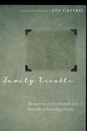 Family Trouble Memoirists on the Hazards and Rewards of Revealing Family  2013 edition cover