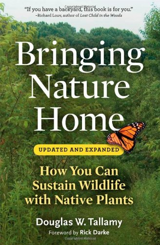 Bringing Nature Home How You Can Sustain Wildlife with Native Plants 2nd 2009 edition cover