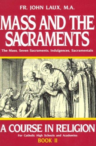 Mass and the Sacraments The Mass, Seven Sacraments, Indulgences, Sacramentals Reprint edition cover