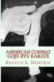 American Combat Goju Ryu Karate A Syllabus from White to Black Belt N/A 9781492353928 Front Cover