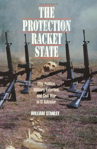 Protection Racket State Elite Politics, Military Extortion, and Civil War in el Salvador  1996 edition cover