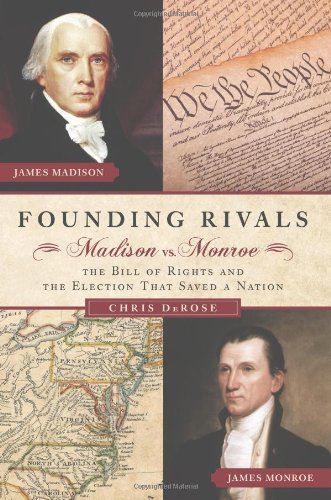 Founding Rivals Madison vs. Monroe, the Bill of Rights, and the Election That Saved a Nation  2011 edition cover