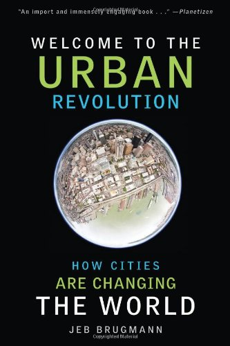 Welcome to the Urban Revolution How Cities Are Changing the World  2010 9781608190928 Front Cover