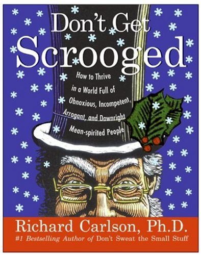 Don't Get Scrooged How to Thrive in a World Full of Obnoxious, Incompetent, Arrogant, and Downright Mean-Spirited People  2006 9780060758929 Front Cover