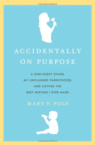 Accidentally on Purpose A One-Night Stand, My Unplanned Parenthood, and Loving the Best Mistake I Ever Made N/A 9780061256929 Front Cover