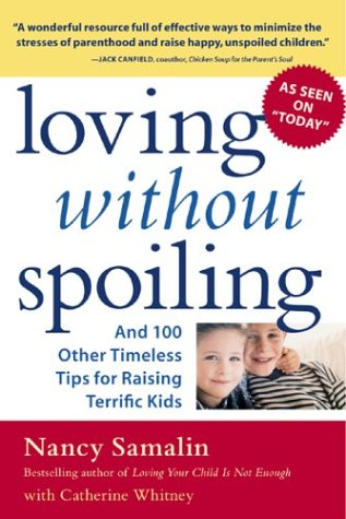 Loving Without Spoiling And 100 Other Timeless Tips for Raising Terrific Kids  2004 9780071424929 Front Cover