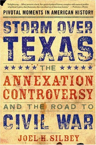 Storm over Texas The Annexation Controversy and the Road to Civil War  2007 edition cover
