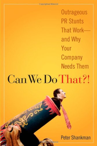Can We Do That?! Outrageous PR Stunts That Work - And Why Your Company Needs Them  2007 edition cover