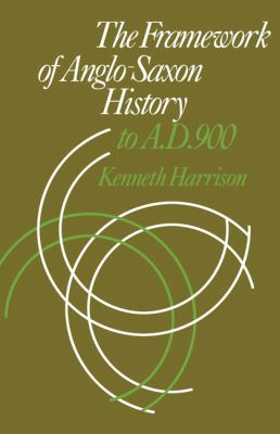 Framework of Anglo-Saxon History To A. D. 900  2010 9780521143929 Front Cover