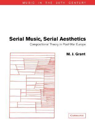 Serial Music, Serial Aesthetics Compositional Theory in Post-War Europe  2005 9780521619929 Front Cover