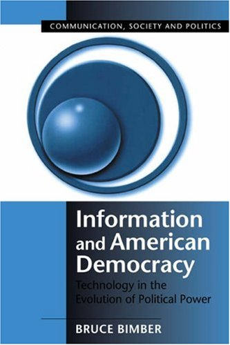 Information and American Democracy Technology in the Evolution of Political Power  2002 edition cover