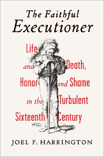 Faithful Executioner Life and Death, Honor and Shame in the Turbulent Sixteenth Century  2013 edition cover