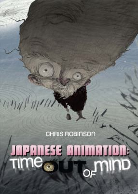 Japanese Animation Time Out of Mind  2010 9780861966929 Front Cover