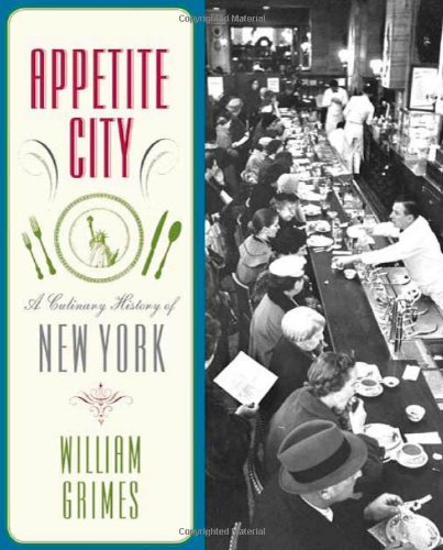 Appetite City A Culinary History of New York  2009 9780865476929 Front Cover