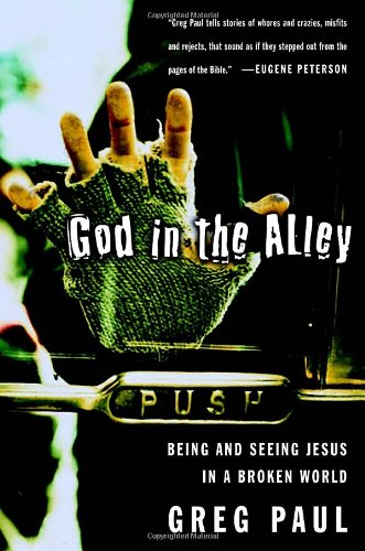 God in the Alley Being and Seeing Jesus in a Broken World  2004 9780877880929 Front Cover