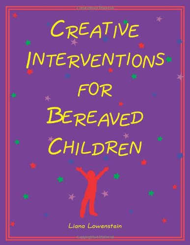 Creative Interventions for Bereaved Children   2006 edition cover