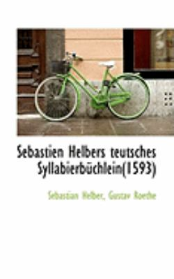 Sebastien Helbers Teutsches Syllabierb�chlein  N/A 9781113246929 Front Cover