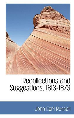 Recollections and Suggestions, 1813-1873  N/A 9781116737929 Front Cover