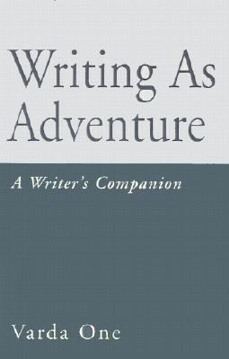 Writing As Adventure A Writer's Companion  1999 9781401013929 Front Cover