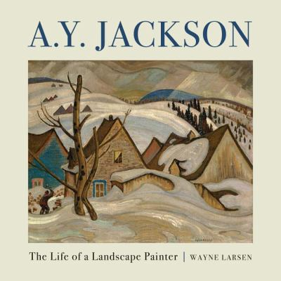 A. Y. Jackson The Life of a Landscape Painter  2009 9781554883929 Front Cover
