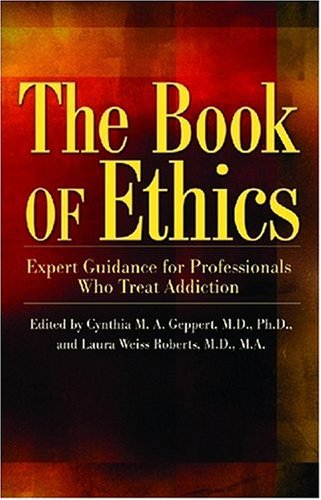Book of Ethics Expert Guidance for Professionals Who Treat Addiction  2008 edition cover