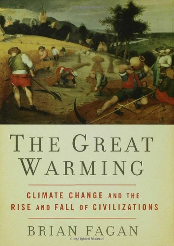 Great Warming Climate Change and the Rise and Fall of Civilizations  2008 9781596913929 Front Cover