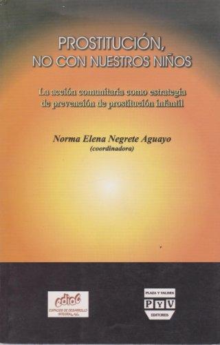 Prostitucion, No Con Nuestros Ninos/prostituting, Not With Our Children: La Accion Comunitaria Como Estrategia De Prevencion De Prostitucion Infantil  2005 edition cover