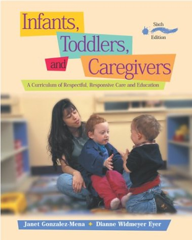 Infants, Toddlers, and Caregivers : A Curriculum of Respectful, Responsive Care and Education 6th 2003 edition cover