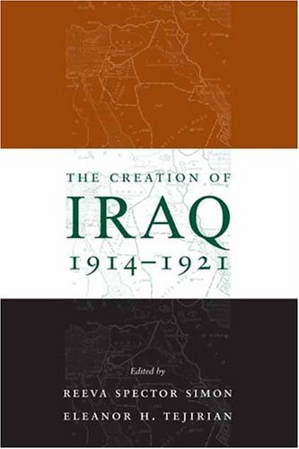 Creation of Iraq, 1914-1921   2004 9780231132930 Front Cover
