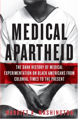 Medical Apartheid The Dark History of Medical Experimentation on Black Americans from Colonial Times to the Present  2006 edition cover