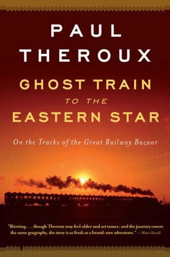 Ghost Train to the Eastern Star On the Tracks of the Great Railway Bazaar  2009 9780547237930 Front Cover