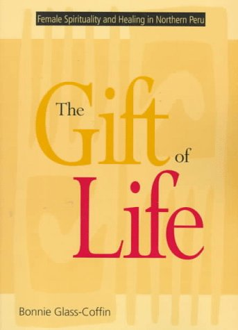 Gift of Life Female Spirituality and Healing in Northern Peru  1998 9780826318930 Front Cover