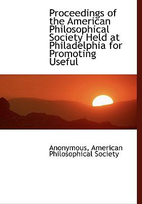 Proceedings of the American Philosophical Society Held at Philadelphia for Promoting Useful N/A edition cover