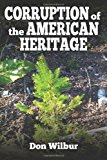 Corruption of the American Heritage  N/A 9781491230930 Front Cover