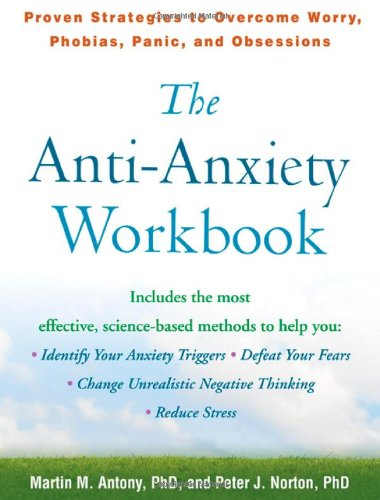 Anti-Anxiety Workbook Proven Strategies to Overcome Worry, Phobias, Panic, and Obsessions  2009 (Workbook) 9781593859930 Front Cover