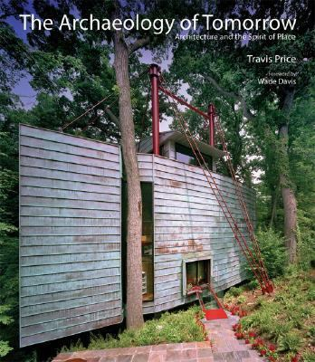 Archaeology of Tomorrow Architecture and the Spirit of Place  2007 9781932771930 Front Cover