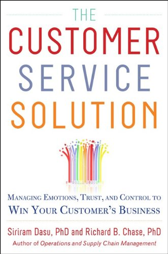 Customer Service Solution Managing Emotions, Trust, and Control to Win Your Customer's Business  2013 edition cover